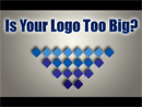 Is Your Logo too Big?