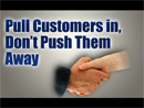Pulling Customers in, Not Pushing Them Away