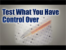 Test Those Things That You Have Control Over